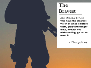 The Bravest are surely those who have the clearest vision of what is before them, glory and danger alike, and yet not withstanding, go out to meet it. --Thucydides