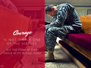 Courage is not simply one of the virtues, but the form of every virtue at its testing point. -- C.S. Lewis