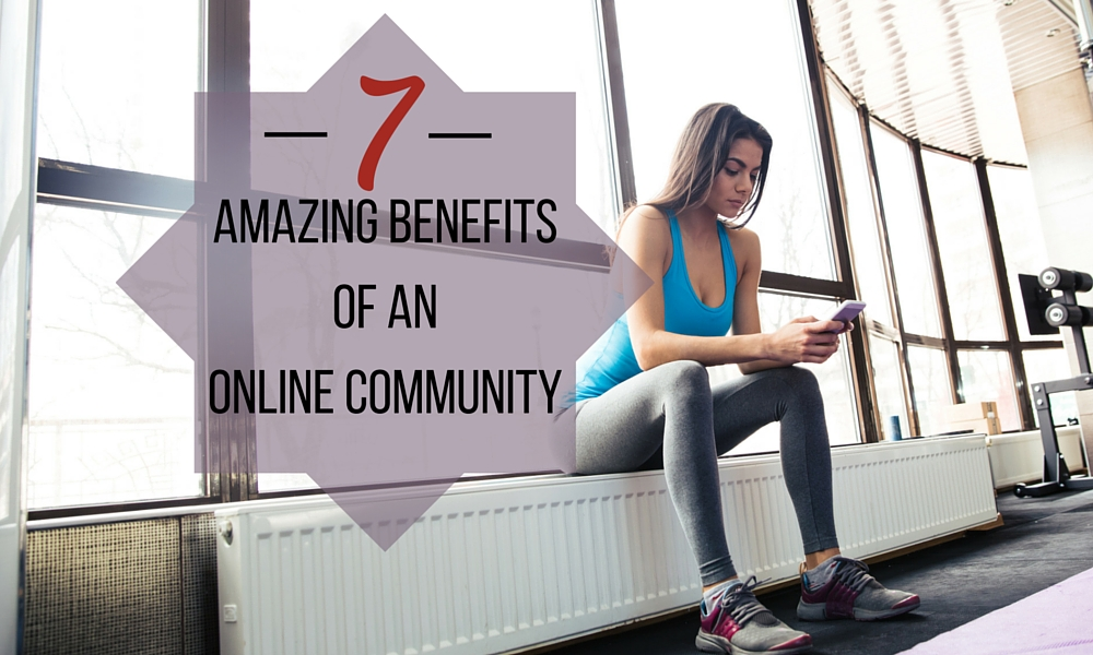 7 Amazing Benefits of an Online Community