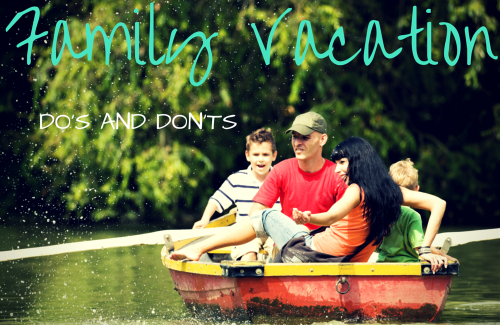 Do's and Don'ts for Family Vacation