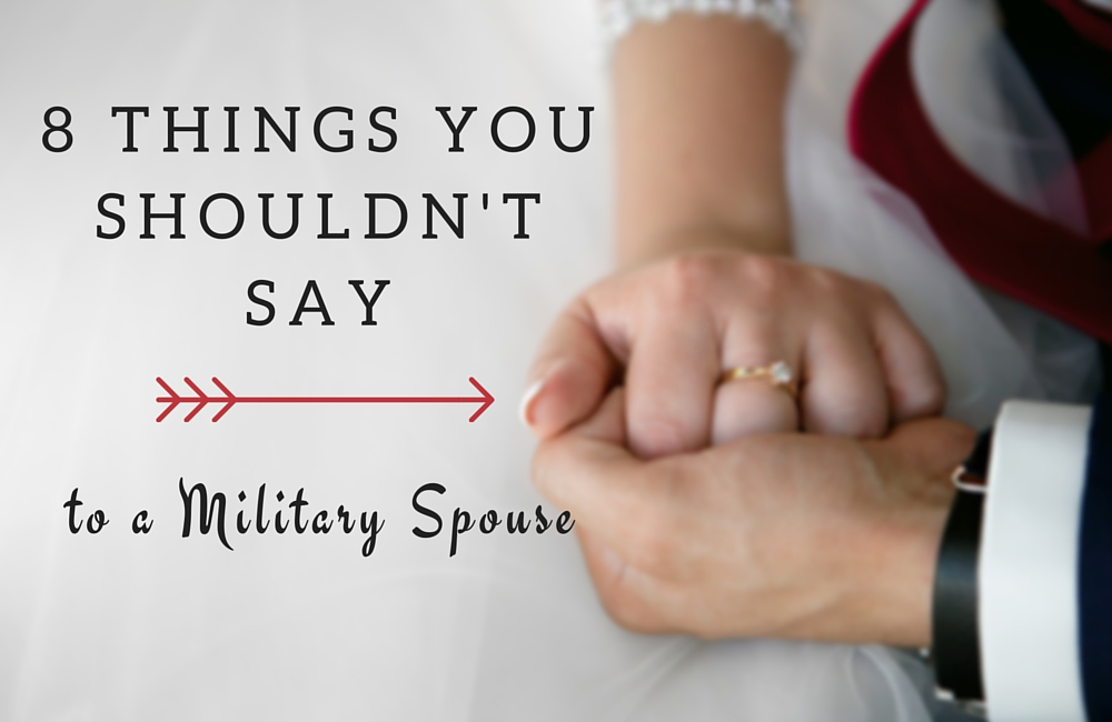 8 Things You Shouldn't Say to a Military Spouse