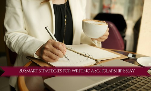 20 Smart Strategies for Writing a Scholarship Essay