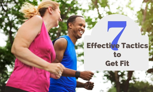 7 Effective Tactics to Get Fit